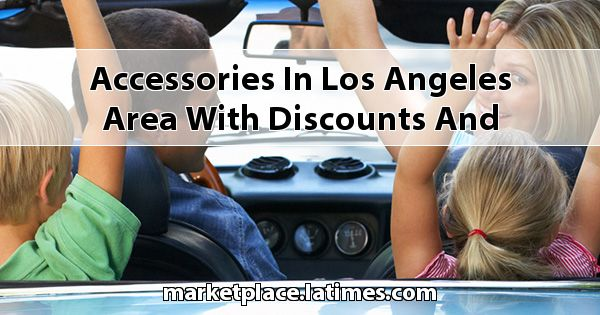 Accessories in Los Angeles Area with Discounts and Coupons