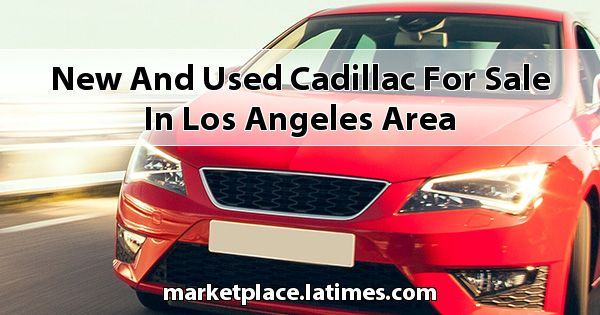 New and Used Cadillac for sale in Los Angeles Area