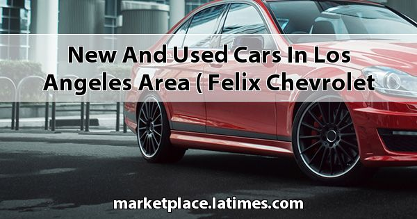 New and Used Cars in Los Angeles Area ( Felix Chevrolet )
