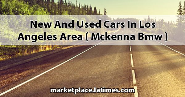 New and Used Cars in Los Angeles Area ( McKenna BMW )