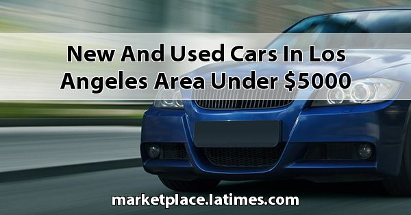 New and Used Cars in Los Angeles Area under $5000