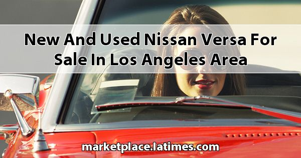 New and Used Nissan Versa for sale in Los Angeles Area
