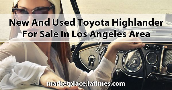 New and Used Toyota Highlander for sale in Los Angeles Area