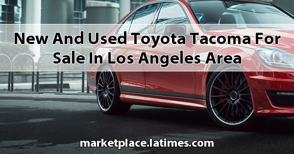 New and Used Toyota Tacoma for sale in Los Angeles Area