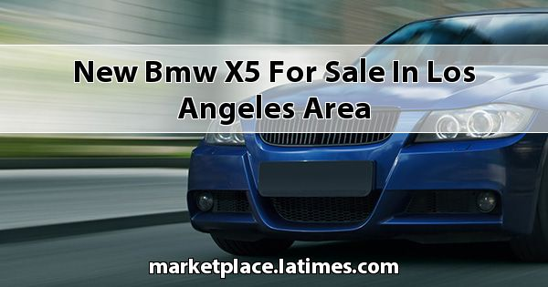 New BMW X5 for sale in Los Angeles Area