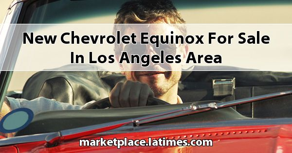 New Chevrolet Equinox for sale in Los Angeles Area