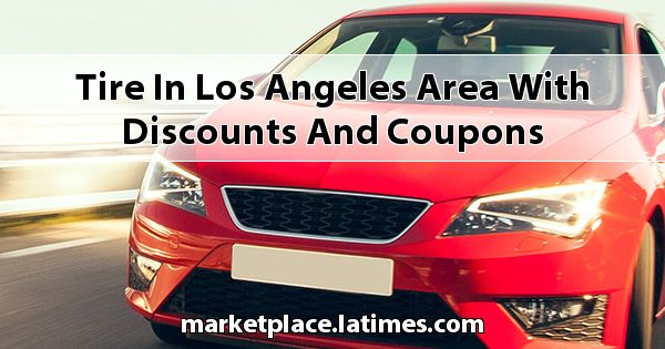Tire in Los Angeles Area with Discounts and Coupons