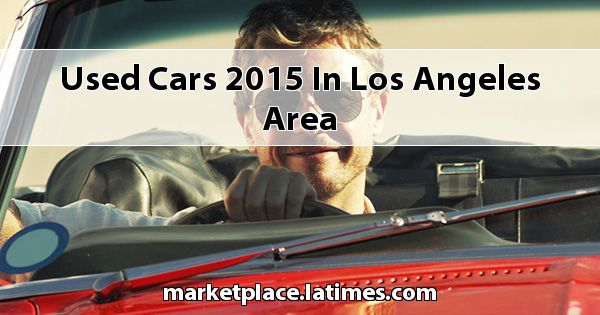 Used Cars 2015 in Los Angeles Area