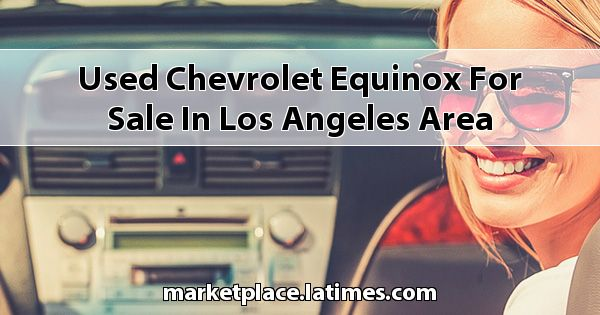 Used Chevrolet Equinox for sale in Los Angeles Area