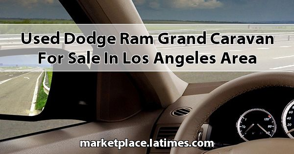 Used Dodge RAM Grand Caravan for sale in Los Angeles Area