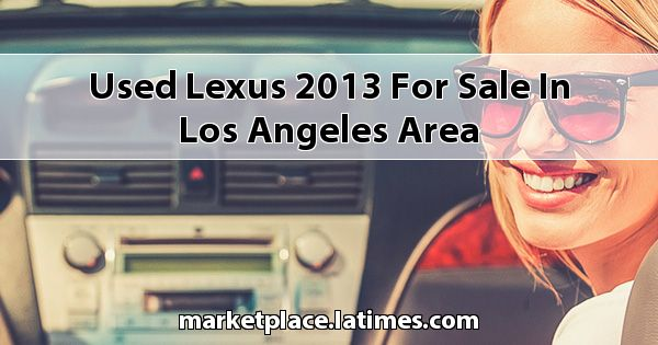 Used Lexus 2013 for sale in Los Angeles Area