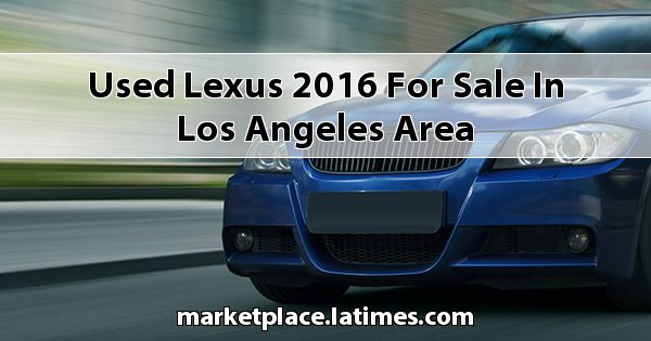 Used Lexus 2016 for sale in Los Angeles Area