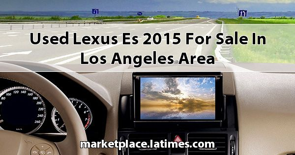 Used Lexus ES 2015 for sale in Los Angeles Area