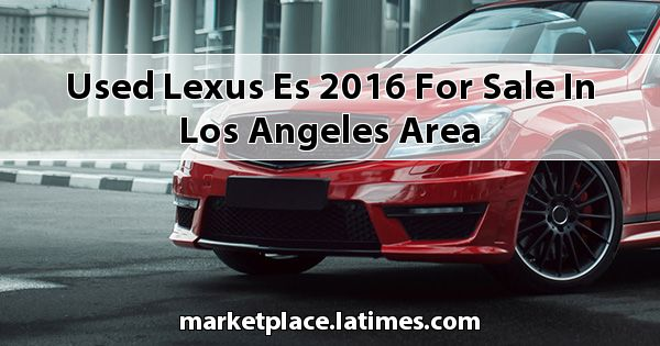 Used Lexus ES 2016 for sale in Los Angeles Area