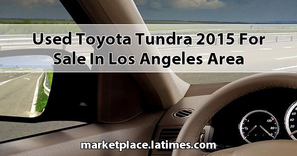 Used Toyota Tundra 2015 for sale in Los Angeles Area